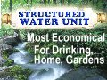 Structured Water Unit, Most economical for drinking, home, and gardens